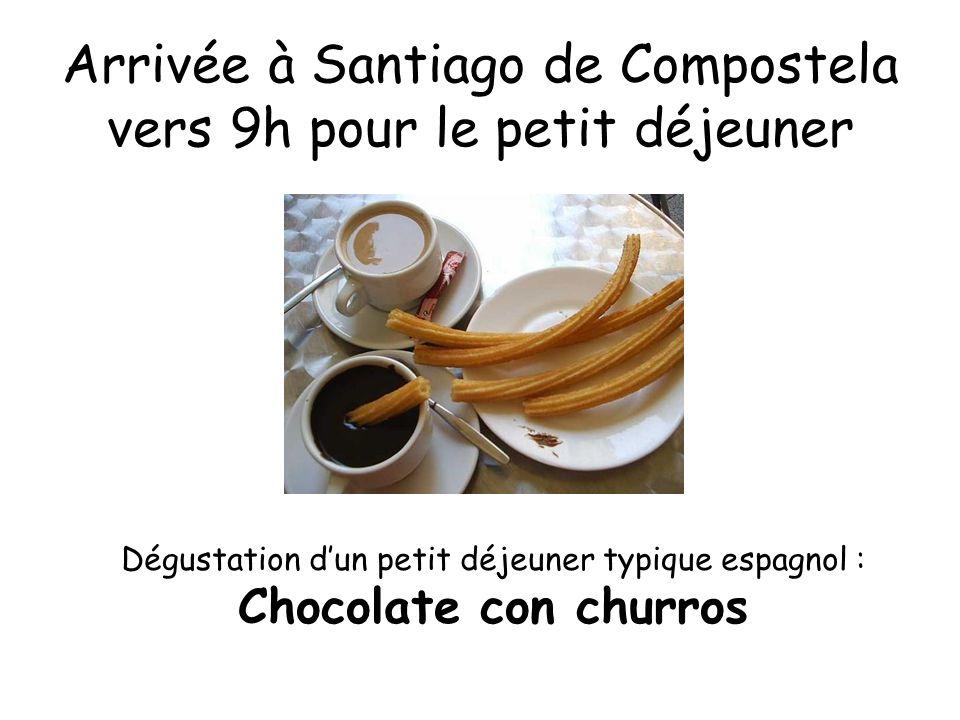 Arrivée à Santiago de Compostela vers 9h pour le petit déjeuner Dégustation dun petit déjeuner typique espagnol : Chocolate con churros