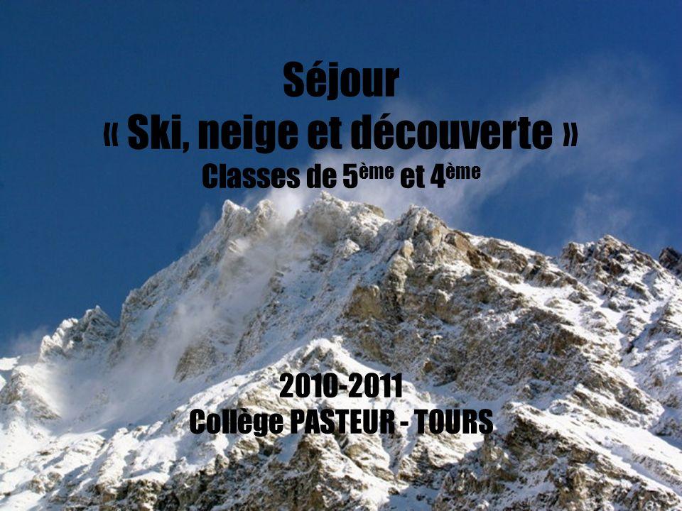 Séjour « Ski, neige et découverte » Classes de 5 ème et 4 ème 2010-2011 Collège PASTEUR - TOURS