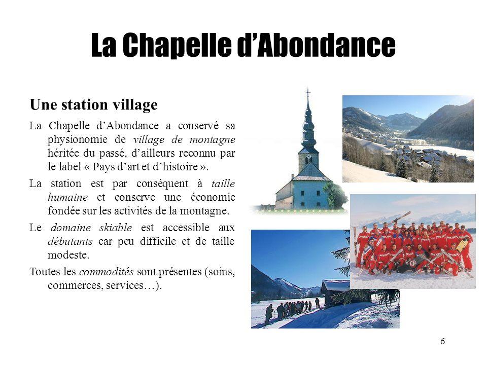 Avril 2010 – S. Martin; D. Chaigneau 6 La Chapelle dAbondance Une station village La Chapelle dAbondance a conservé sa physionomie de village de monta