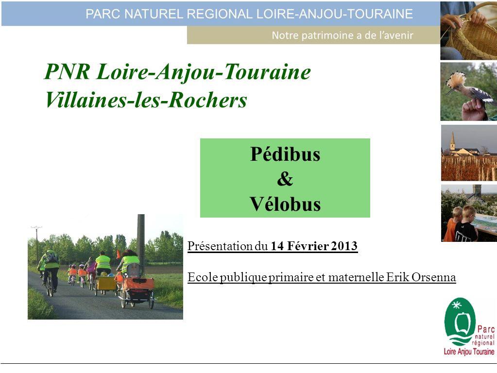 PNR Loire-Anjou-Touraine Villaines-les-Rochers Pédibus & Vélobus Présentation du 14 Février 2013 Ecole publique primaire et maternelle Erik Orsenna