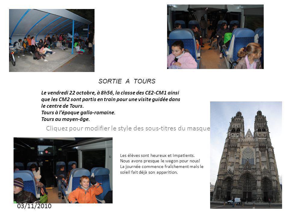 Cliquez pour modifier le style des sous-titres du masque 03/11/2010 SORTIE A TOURS Le vendredi 22 octobre, à 8h56, la classe des CE2-CM1 ainsi que les CM2 sont partis en train pour une visite guidée dans le centre de Tours.