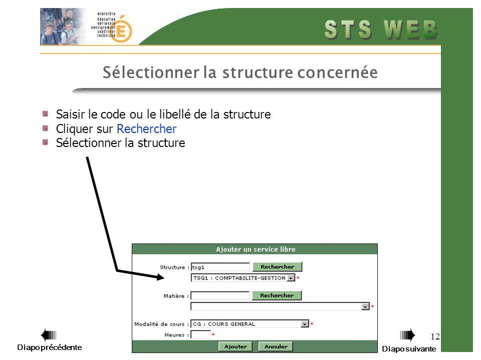 12 Saisir le code ou le libellé de la structure Cliquer sur Rechercher Sélectionner la structure Sélectionner la structure concernée Diapo précédente Diapo suivante