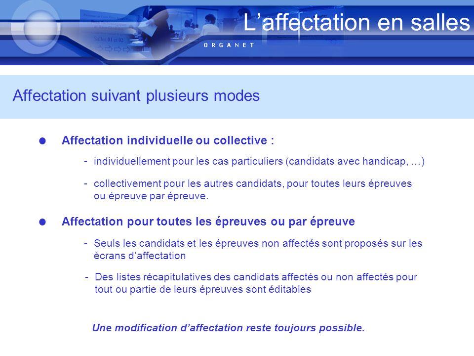 Laffectation en salles Affectation suivant plusieurs modes Affectation individuelle ou collective : Affectation pour toutes les épreuves ou par épreuv