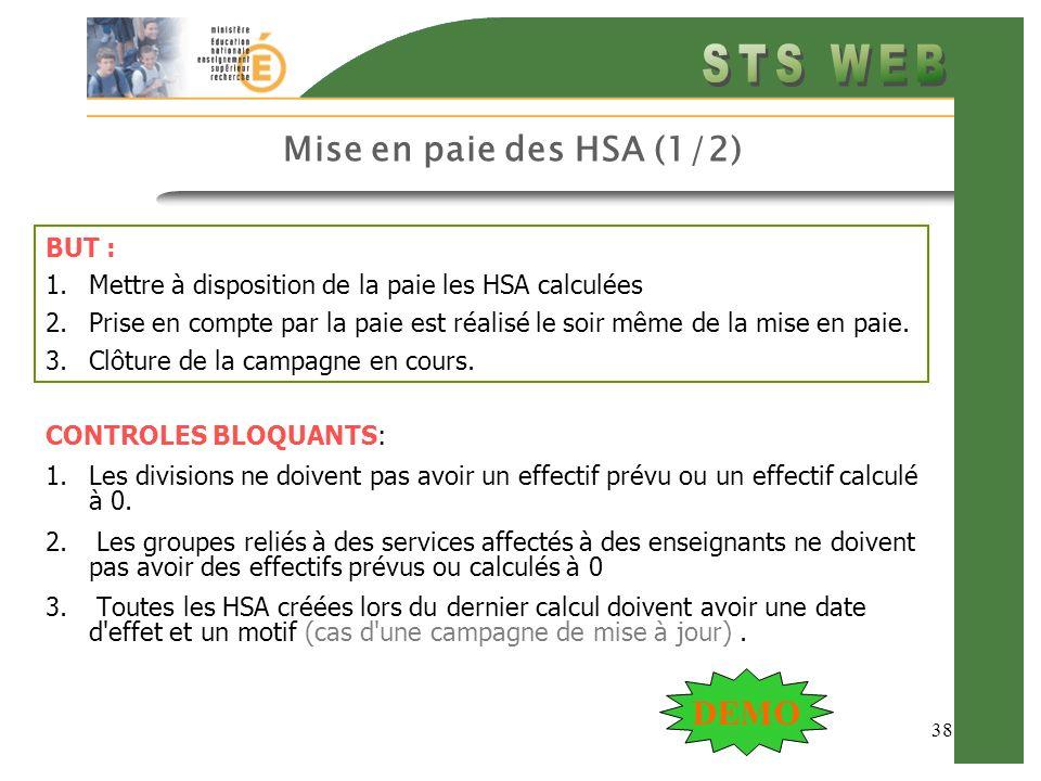 38 Mise en paie des HSA (1/2) BUT : 1.Mettre à disposition de la paie les HSA calculées 2.Prise en compte par la paie est réalisé le soir même de la m