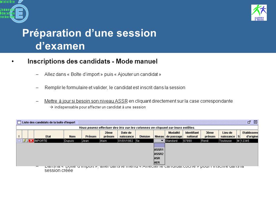 Préparation dune session dexamen Puis « Gérer les sessions » puis « Créer une session », la nommer Une session est définie par un libellé et une date La session souvre et vous invite à inscrire les candidats 2 modes dinscriptions : manuel ou automatique