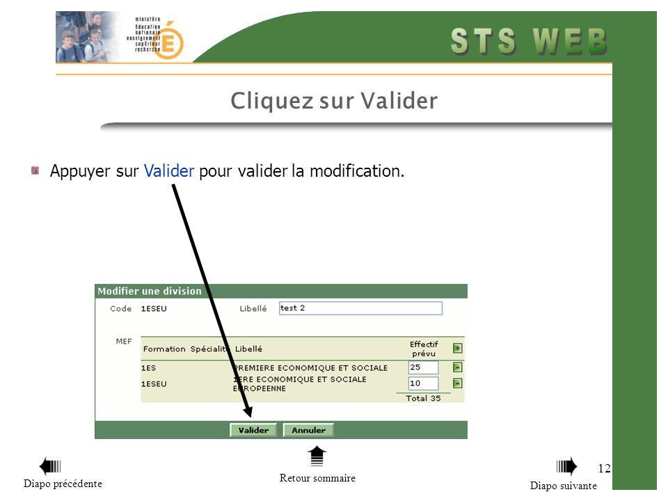 12 Retour sommaire Diapo précédente Diapo suivante Cliquez sur Valider Appuyer sur Valider pour valider la modification.