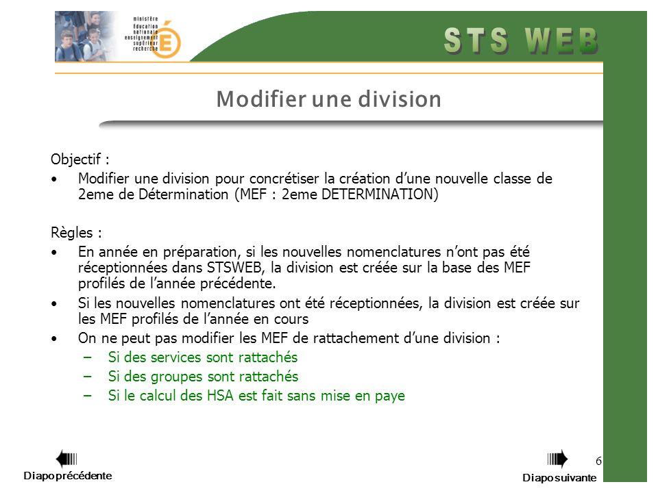 6 Modifier une division Objectif : Modifier une division pour concrétiser la création dune nouvelle classe de 2eme de Détermination (MEF : 2eme DETERMINATION) Règles : En année en préparation, si les nouvelles nomenclatures nont pas été réceptionnées dans STSWEB, la division est créée sur la base des MEF profilés de lannée précédente.