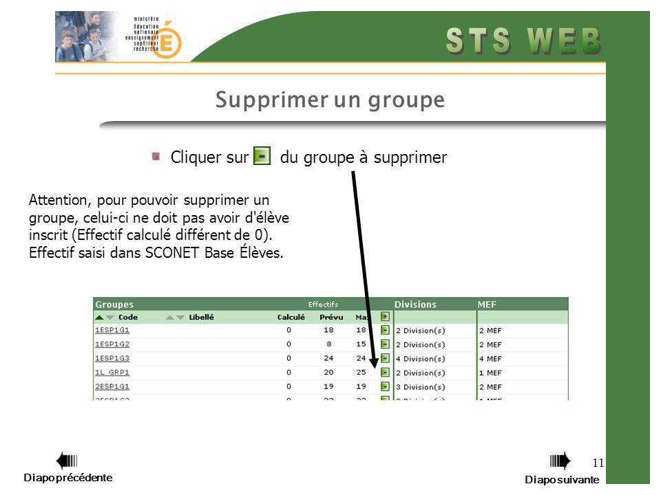 11 Cliquer sur du groupe à supprimer Supprimer un groupe Attention, pour pouvoir supprimer un groupe, celui-ci ne doit pas avoir d élève inscrit (Effectif calculé différent de 0).