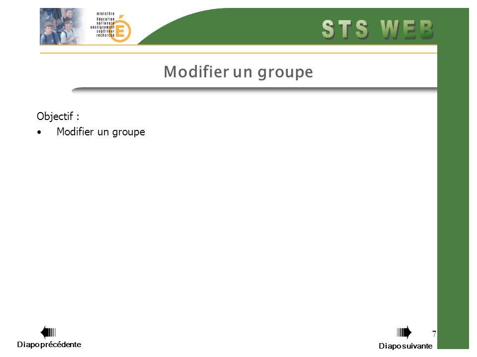 7 Modifier un groupe Objectif : Modifier un groupe Diapo précédente Diapo suivante