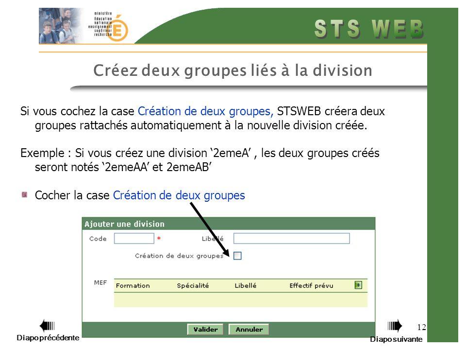 12 Créez deux groupes liés à la division Si vous cochez la case Création de deux groupes, STSWEB créera deux groupes rattachés automatiquement à la nouvelle division créée.