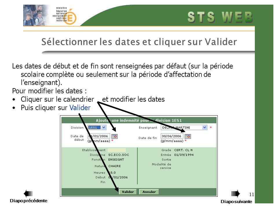 Diapo précédente Diapo suivante 11 Sélectionner les dates et cliquer sur Valider Diapo précédente Diapo suivante Les dates de début et de fin sont renseignées par défaut (sur la période scolaire complète ou seulement sur la période daffectation de lenseignant).