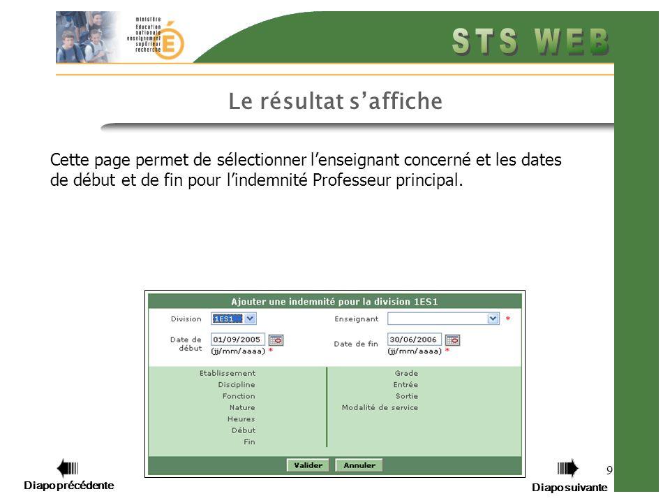 Diapo précédente Diapo suivante 9 Le résultat saffiche Cette page permet de sélectionner lenseignant concerné et les dates de début et de fin pour lindemnité Professeur principal.