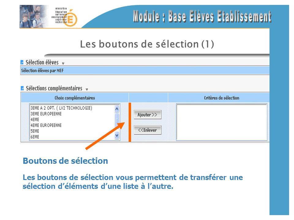 Les boutons de sélection (1) Les boutons de sélection vous permettent de transférer une sélection déléments dune liste à lautre. Boutons de sélection