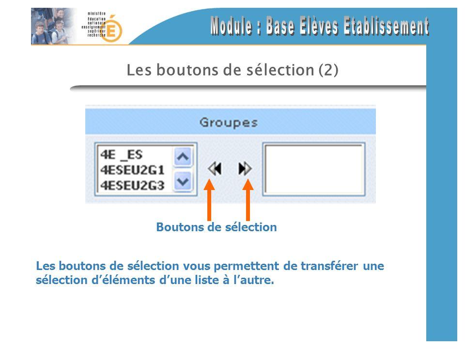 Les boutons de sélection (2) Les boutons de sélection vous permettent de transférer une sélection déléments dune liste à lautre. Boutons de sélection