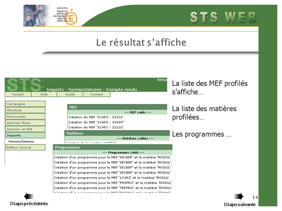 14 Le résultat saffiche Diapo précédente Diapo suivante La liste des MEF profilés saffiche… La liste des matières profilées… Les programmes …