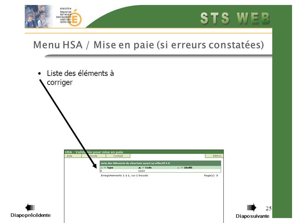 Diapo précédente Diapo suivante 25 Menu HSA / Mise en paie (si erreurs constatées) Liste des éléments à corriger