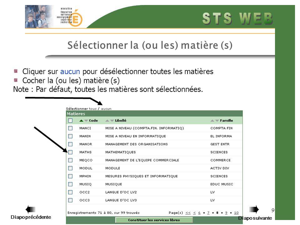 9 Cliquer sur aucun pour désélectionner toutes les matières Cocher la (ou les) matière (s) Note : Par défaut, toutes les matières sont sélectionnées.