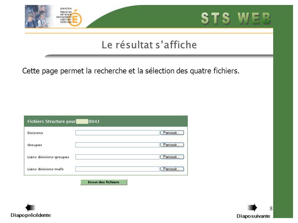 8 Le résultat saffiche Cette page permet la recherche et la sélection des quatre fichiers.