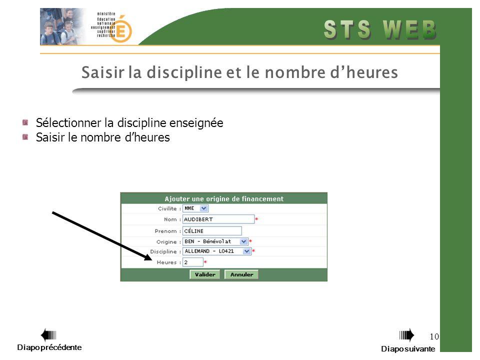 10 Saisir la discipline et le nombre dheures Sélectionner la discipline enseignée Saisir le nombre dheures Diapo précédente Diapo suivante