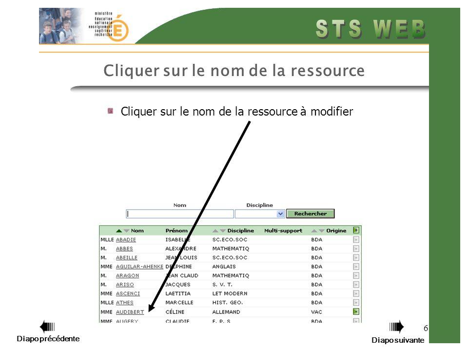 6 Cliquer sur le nom de la ressource à modifier Cliquer sur le nom de la ressource Diapo précédente Diapo suivante