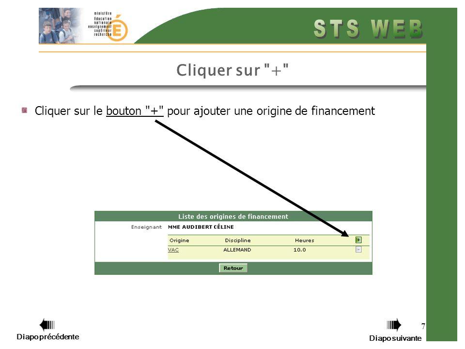 7 Cliquer sur le bouton + pour ajouter une origine de financement Cliquer sur + Diapo précédente Diapo suivante