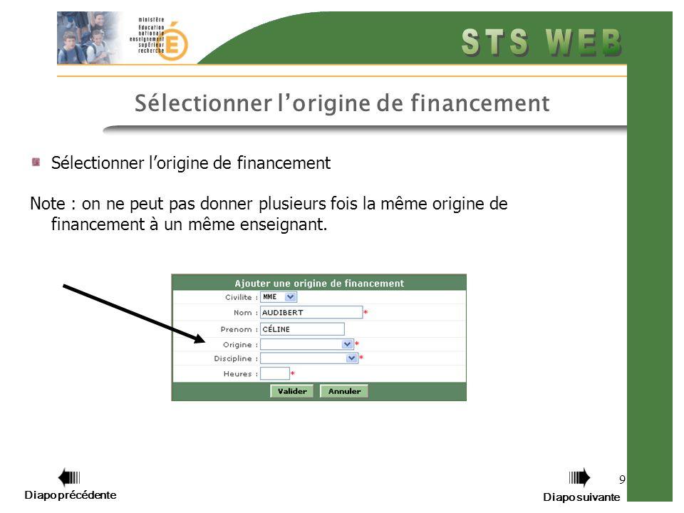 9 Sélectionner lorigine de financement Note : on ne peut pas donner plusieurs fois la même origine de financement à un même enseignant.