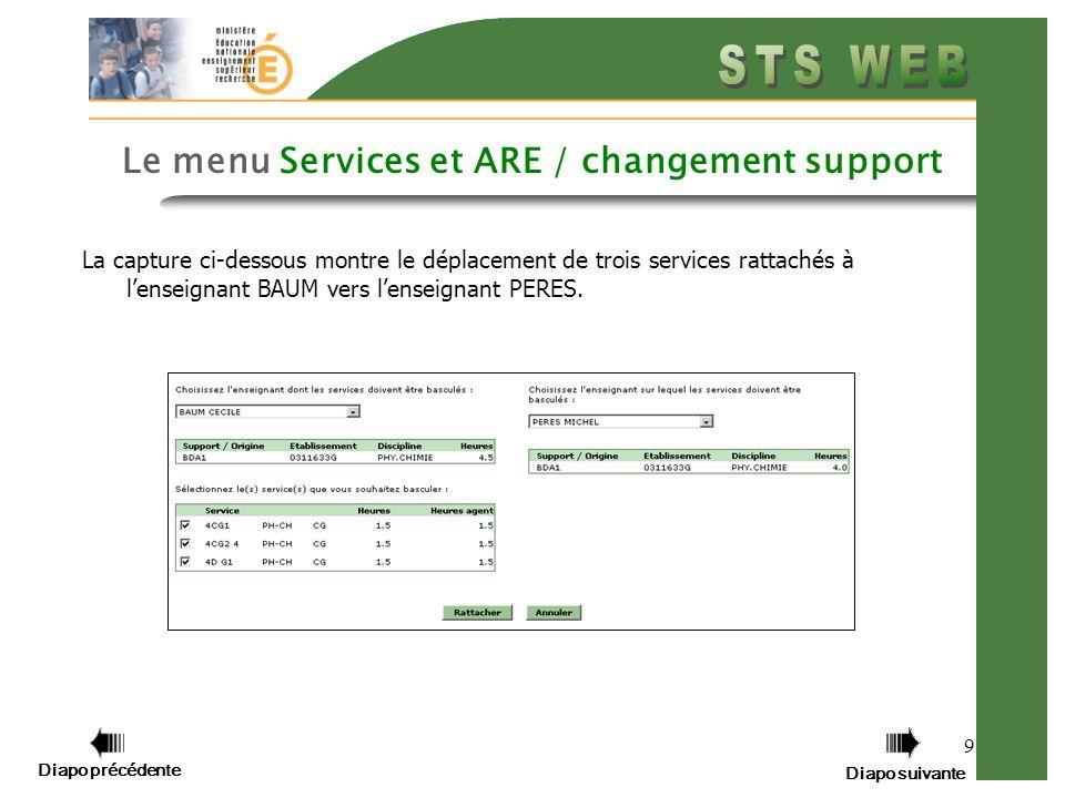 Diapo précédente Diapo suivante 9 Le menu Services et ARE / changement support La capture ci-dessous montre le déplacement de trois services rattachés à lenseignant BAUM vers lenseignant PERES.