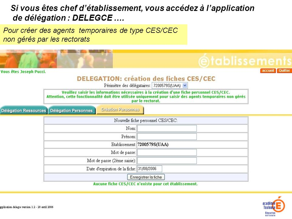 Pour créer des agents temporaires de type CES/CEC non gérés par les rectorats Si vous êtes chef détablissement, vous accédez à lapplication de délégation : DELEGCE ….