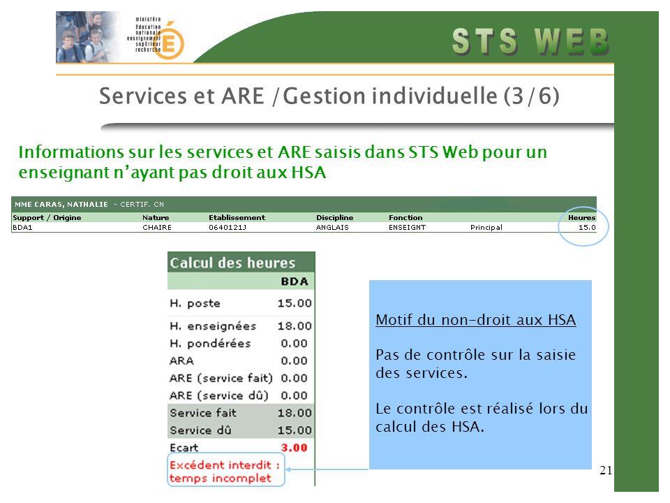 21 Services et ARE /Gestion individuelle (3/6) Informations sur les services et ARE saisis dans STS Web pour un enseignant nayant pas droit aux HSA Motif du non-droit aux HSA Pas de contrôle sur la saisie des services.