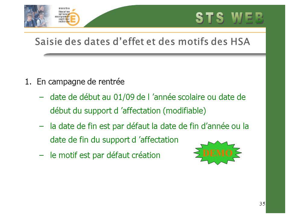 35 Saisie des dates deffet et des motifs des HSA 1.En campagne de rentrée –date de début au 01/09 de l année scolaire ou date de début du support d affectation (modifiable) –la date de fin est par défaut la date de fin dannée ou la date de fin du support d affectation –le motif est par défaut création DEMO
