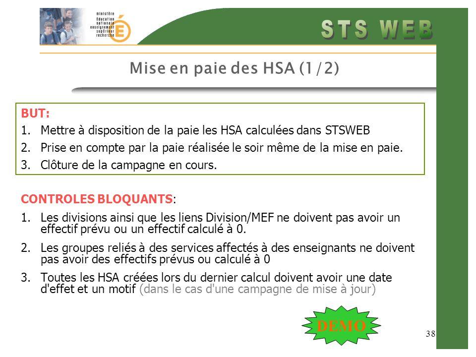 38 Mise en paie des HSA (1/2) BUT: 1.Mettre à disposition de la paie les HSA calculées dans STSWEB 2.Prise en compte par la paie réalisée le soir même de la mise en paie.