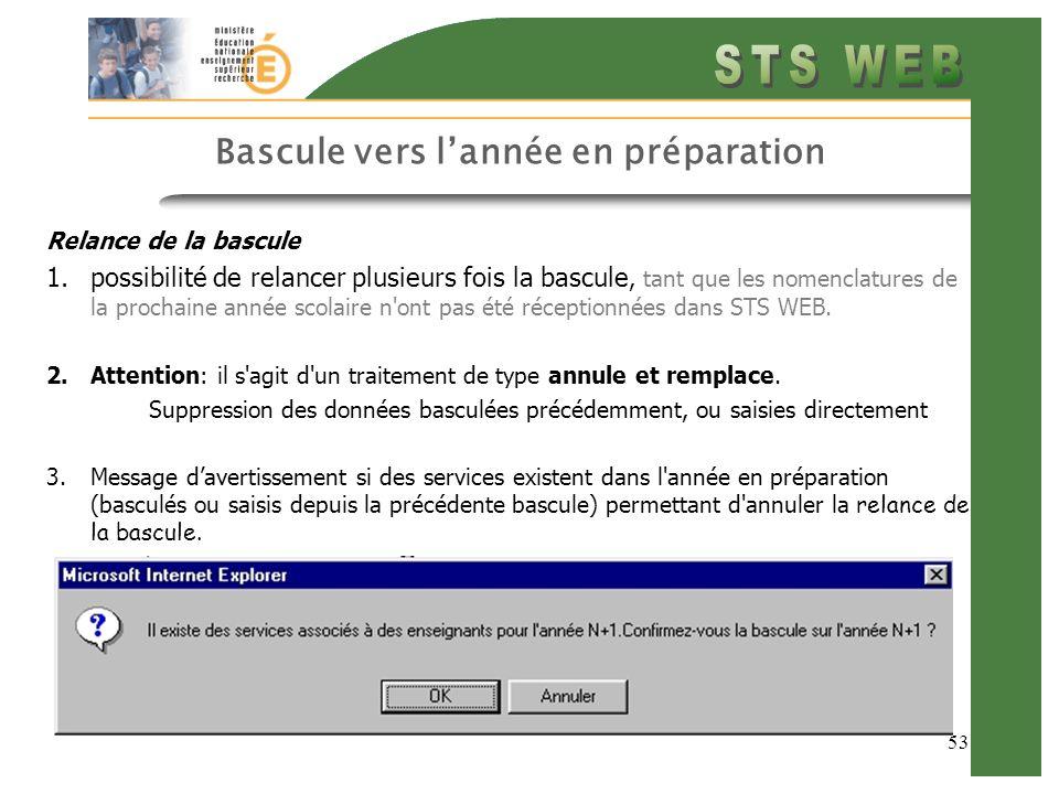 53 Bascule vers lannée en préparation Relance de la bascule 1.possibilité de relancer plusieurs fois la bascule, tant que les nomenclatures de la prochaine année scolaire n ont pas été réceptionnées dans STS WEB.