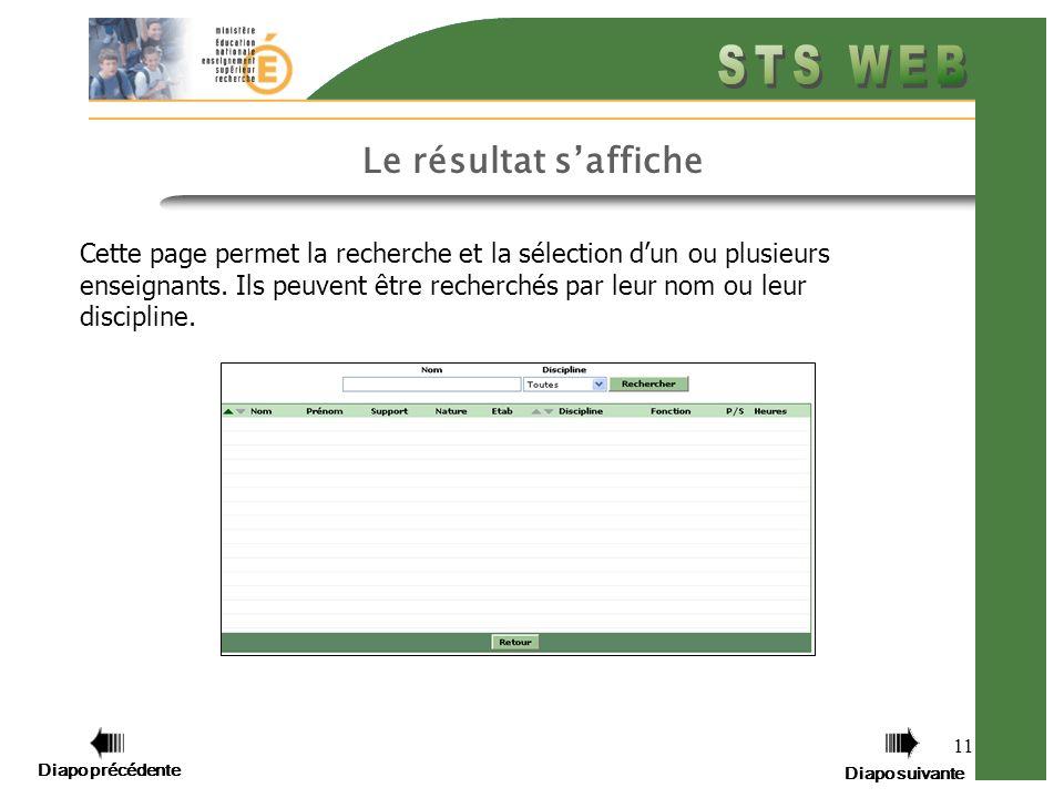 Diapo précédente Diapo suivante 11 Le résultat saffiche Cette page permet la recherche et la sélection dun ou plusieurs enseignants.