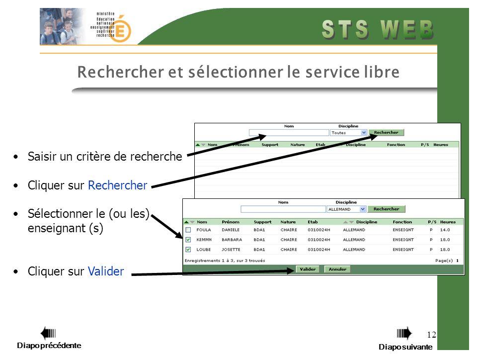 Diapo précédente Diapo suivante 12 Saisir un critère de recherche Cliquer sur Rechercher Sélectionner le (ou les) enseignant (s) Cliquer sur Valider Rechercher et sélectionner le service libre Diapo précédente Diapo suivante
