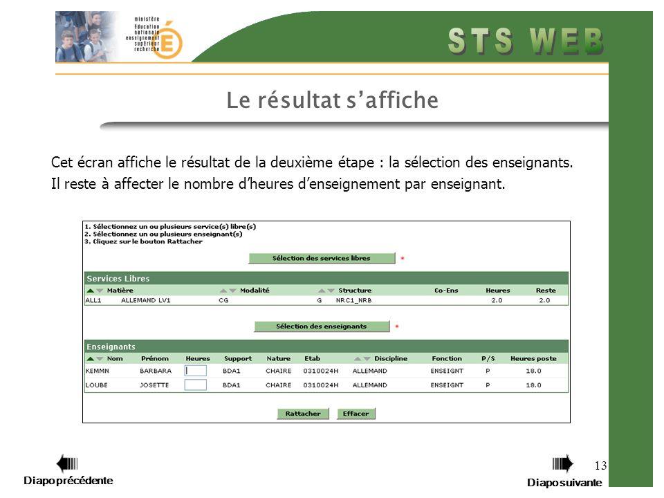Diapo précédente Diapo suivante 13 Cet écran affiche le résultat de la deuxième étape : la sélection des enseignants.