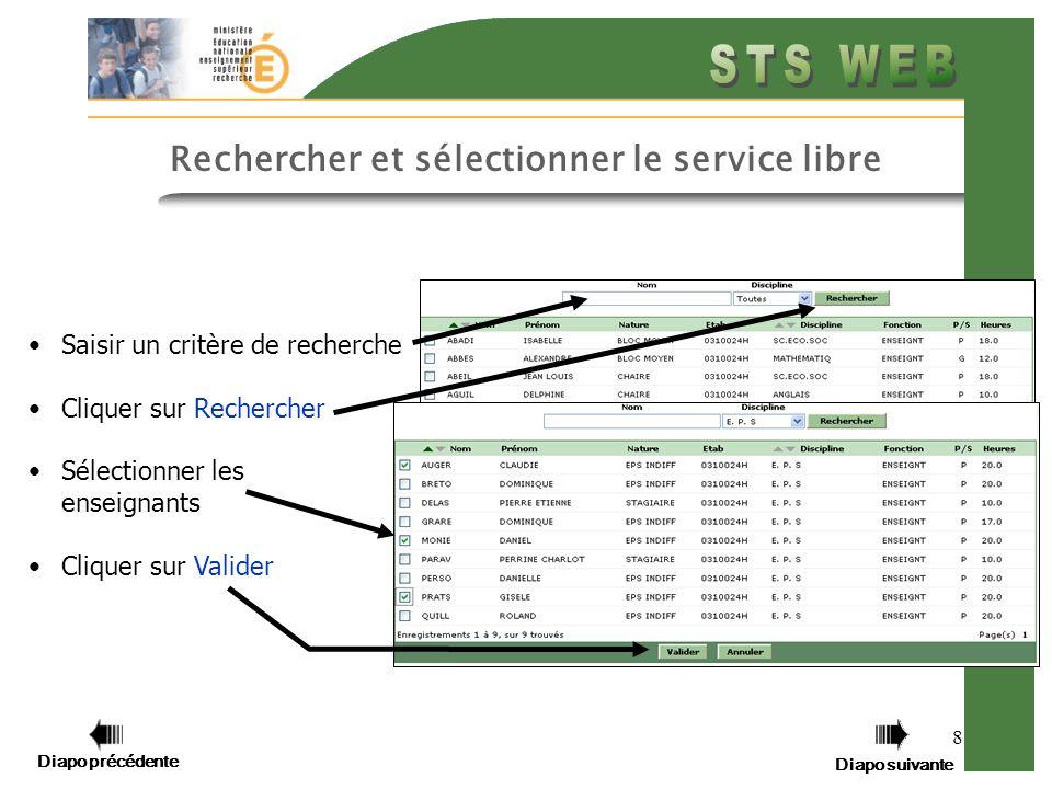 Diapo précédente Diapo suivante 8 Saisir un critère de recherche Cliquer sur Rechercher Sélectionner les enseignants Cliquer sur Valider Rechercher et sélectionner le service libre Diapo précédente Diapo suivante
