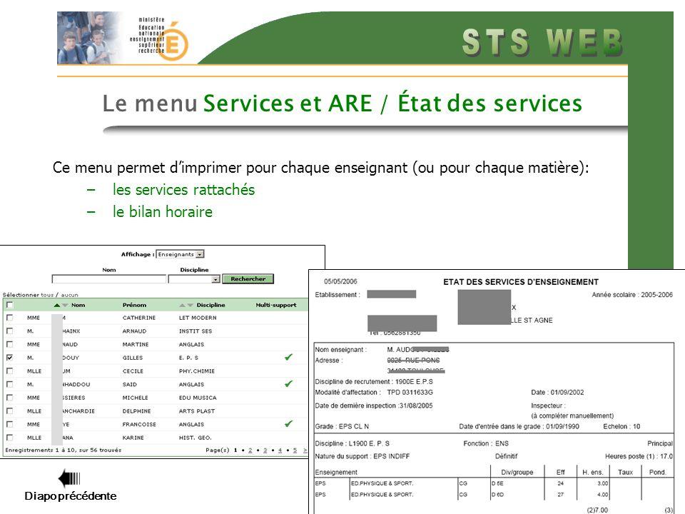 Diapo précédente Diapo suivante 4 Le menu Services et ARE / État des services Ce menu permet dimprimer pour chaque enseignant (ou pour chaque matière): –les services rattachés –le bilan horaire