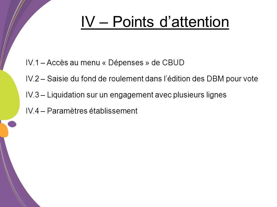 IV – Points dattention IV.1 – Accès au menu « Dépenses » de CBUD IV.2 – Saisie du fond de roulement dans lédition des DBM pour vote IV.3 – Liquidation