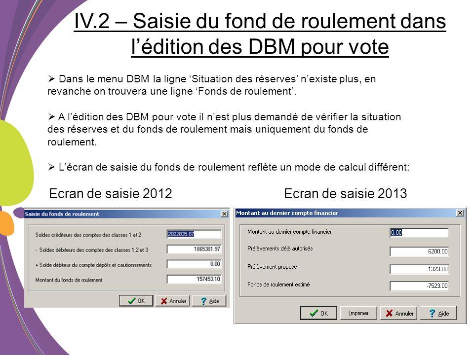 IV.2 – Saisie du fond de roulement dans lédition des DBM pour vote Dans le menu DBM la ligne Situation des réserves nexiste plus, en revanche on trouv