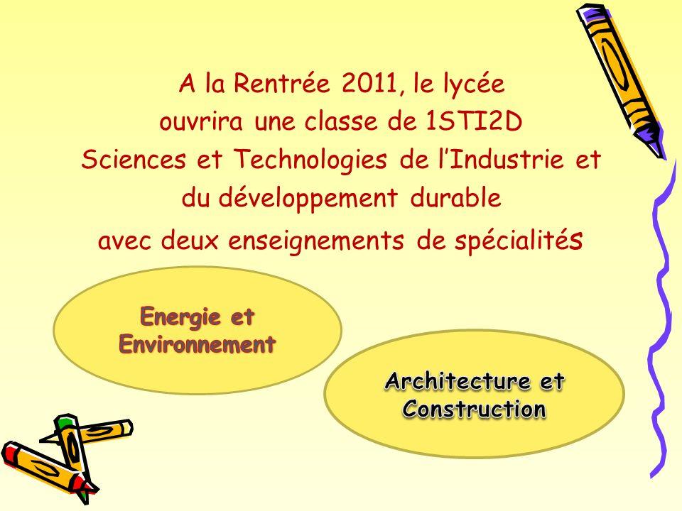 A la Rentrée 2011, le lycée ouvrira une classe de 1STI2D Sciences et Technologies de lIndustrie et du développement durable avec deux enseignements de spécialité s