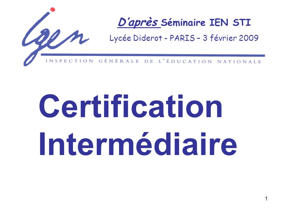1 Daprès Séminaire IEN STI Lycée Diderot - PARIS – 3 février 2009 Certification Intermédiaire