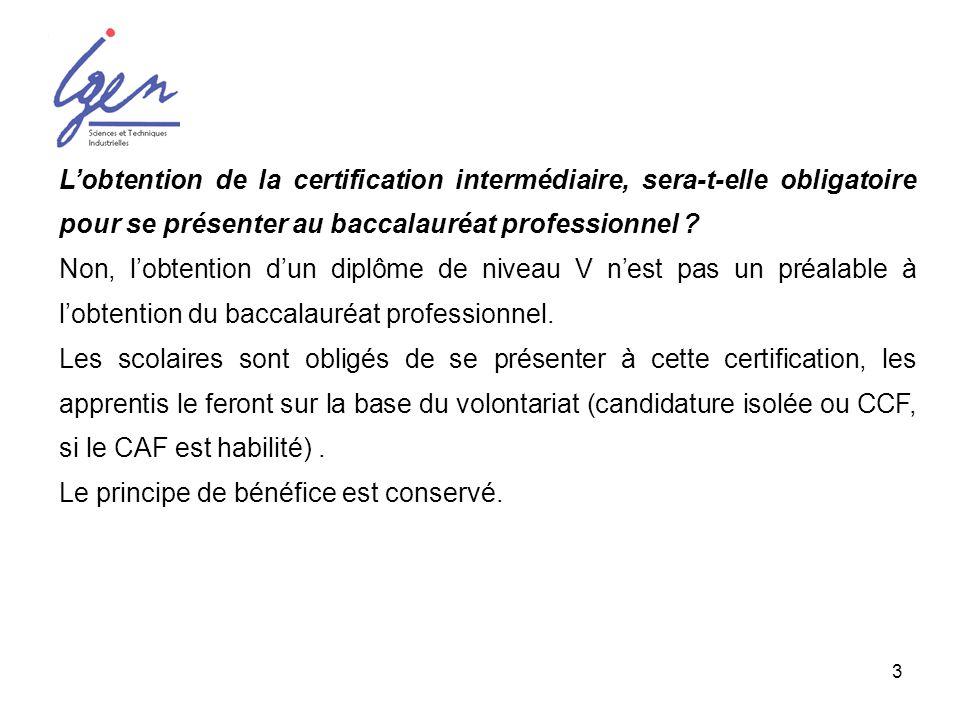 3 Lobtention de la certification intermédiaire, sera-t-elle obligatoire pour se présenter au baccalauréat professionnel ? Non, lobtention dun diplôme