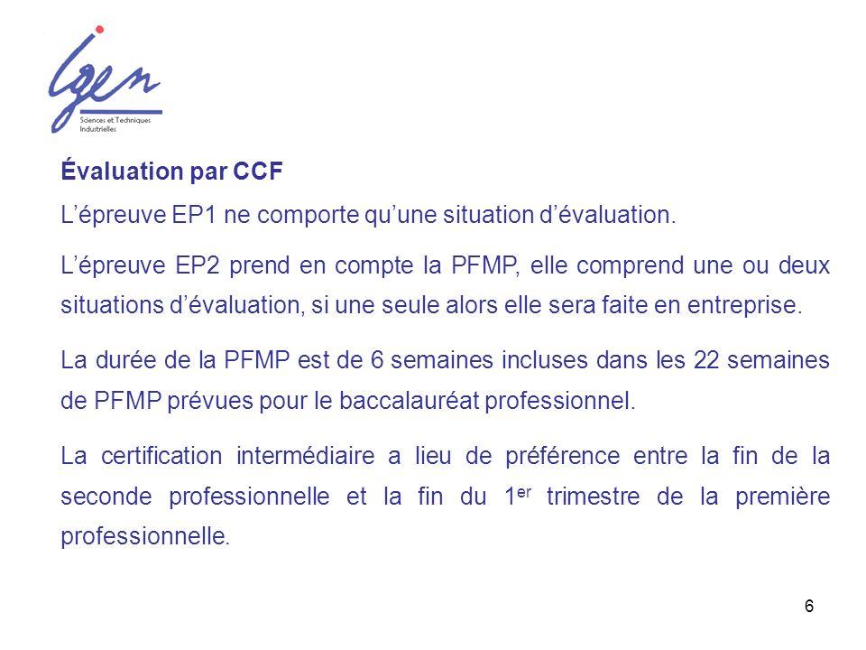 6 Évaluation par CCF Lépreuve EP1 ne comporte quune situation dévaluation. Lépreuve EP2 prend en compte la PFMP, elle comprend une ou deux situations