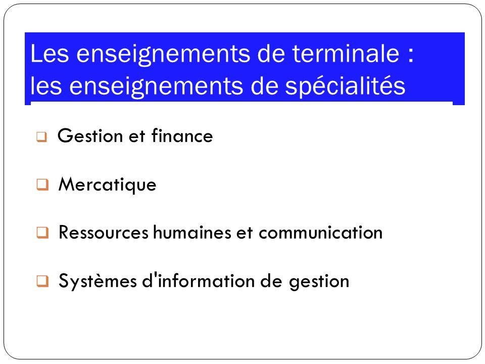Les enseignements de terminale : les enseignements de spécialités Gestion et finance Mercatique Ressources humaines et communication Systèmes d'inform