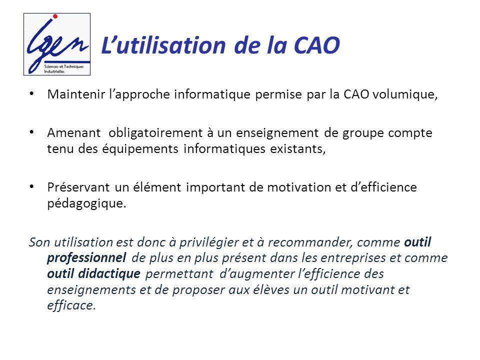 Lutilisation de la CAO Maintenir lapproche informatique permise par la CAO volumique, Amenant obligatoirement à un enseignement de groupe compte tenu