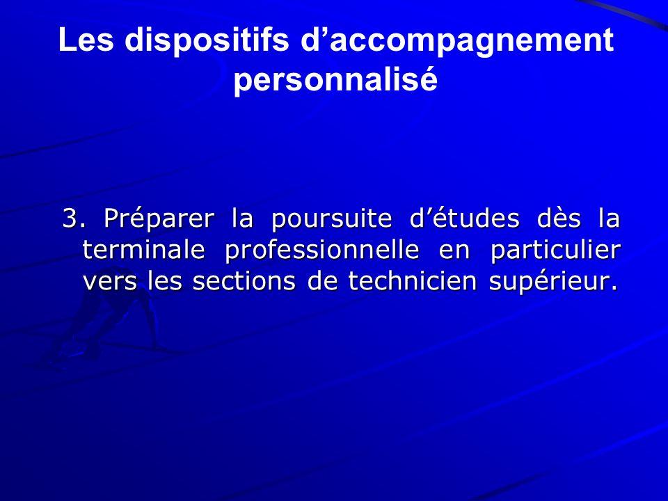 3. Préparer la poursuite détudes dès la terminale professionnelle en particulier vers les sections de technicien supérieur. Les dispositifs daccompagn