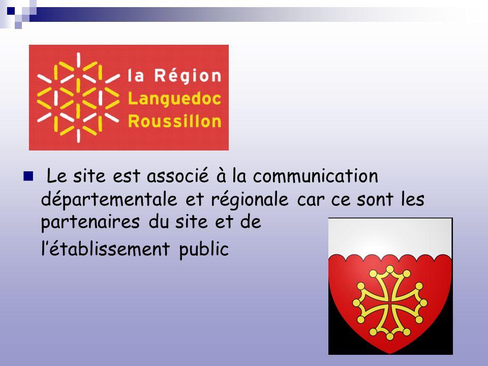 Le site est associé à la communication départementale et régionale car ce sont les partenaires du site et de létablissement public