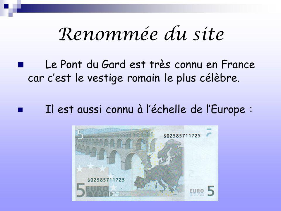Renommée du site Le Pont du Gard est très connu en France car cest le vestige romain le plus célèbre. Il est aussi connu à léchelle de lEurope :