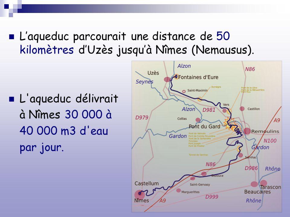 Laqueduc parcourait une distance de 50 kilomètres dUzès jusquà Nîmes (Nemausus). L'aqueduc délivrait à Nîmes 30 000 à 40 000 m3 d'eau par jour.