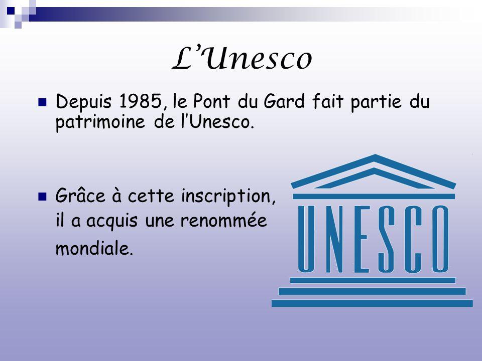 LUnesco Depuis 1985, le Pont du Gard fait partie du patrimoine de lUnesco. Grâce à cette inscription, il a acquis une renommée mondiale.